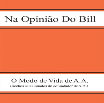 Na opinião do Bill eBook by Alcoholics Anonymous World Services Inc. (A.A.W.S.)