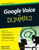 Google Voice For Dummies ebook by Bud E. Smith, Chris Dannen
