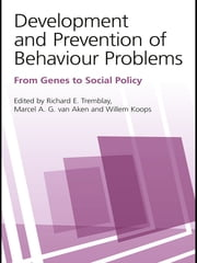 Development and Prevention of Behaviour Problems - From Genes to Social Policy ebook by Richard E. Tremblay,Marcel A. G. van Aken,Willem Koops