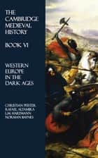 The Cambridge Medieval History - Book VI ebook by Christian Pfister,Rafael Altamira,L.M. Hartmann,Norman Baynes