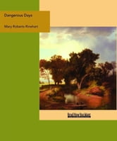Dangerous Days ebook by Mary Roberts Rinehart