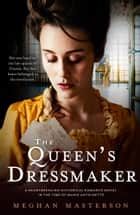 The Queen's Dressmaker - A heartbreaking historical romance novel in the time of Marie Antoinette ebook by Meghan Masterson