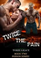 Twice The Pain ebook by Torie Grace