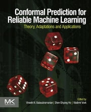 Conformal Prediction for Reliable Machine Learning - Theory, Adaptations and Applications ebook by