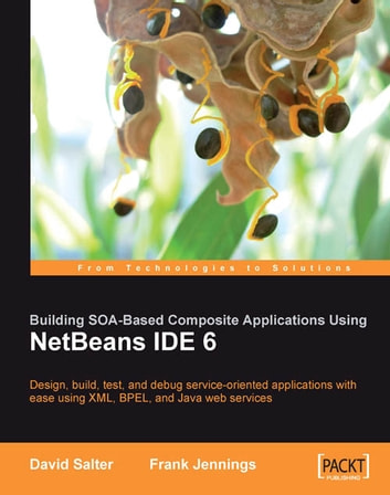 Building SOA-Based Composite Applications Using NetBeans IDE 6 ebook by David Salter, Frank Jennings
