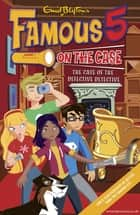 Famous 5 on the Case: Case File 9: The Case of the Defective Detective - Case File 9 The Case of the Defective Detective ebook by Enid Blyton