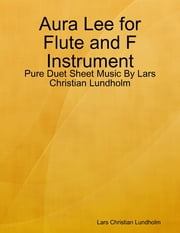 Aura Lee for Flute and F Instrument - Pure Duet Sheet Music By Lars Christian Lundholm ebook by Lars Christian Lundholm