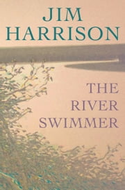 The River Swimmer - Novellas ebook by Jim Harrison