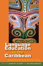 Language Education in the Caribbean, Selected Articles by Dennis Craig ebook by Jeannette Allsopp,Zellyne Jennings