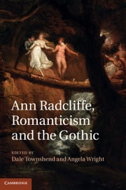 Ann Radcliffe, Romanticism and the Gothic ebook by Dale Townshend,Angela Wright
