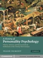 A History of Personality Psychology - Theory, Science, and Research from Hellenism to the Twenty-First Century ebook by Frank Dumont