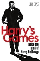 Harry's Games - Inside the Mind of Harry Redknapp ebook by