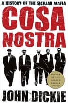 Cosa Nostra: A History of the Sicilian Mafia ebook by John Dickie