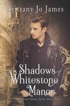 Shadows of Whitestone Manor - The Winters Family Series, #2 ebook by Brittany Jo James