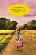 Ragazze di campagna ebook by Cosetta Cavallante, Edna O'Brien