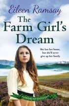 The Farm Girl's Dream - A heartbreaking family saga ebook by Eileen Ramsay