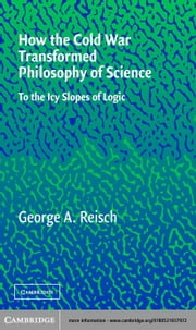 How the Cold War Transformed Philosophy of Science ebook by Reisch, George