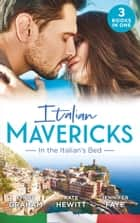 Italian Mavericks: In The Italian's Bed: Leonetti's Housekeeper Bride / Inherited by Ferranti / Best Man for the Bridesmaid (Mills & Boon M&B) 電子書籍 by Lynne Graham, Kate Hewitt, Jennifer Faye