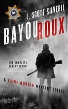 Bayou Roux - The Complete First Season ebook by L.Scott Silverii