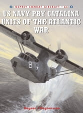 US Navy PBY Catalina Units of the Atlantic War ebook by Ragnar J Ragnarsson