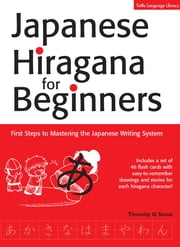 Japanese Hiragana for Beginners - First Steps to Mastering the Japanese Writing System ebook by Timothy G. Stout