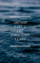 Abused Part 3 - The Recovery ebook by Steven Brain
