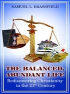 The Balanced, Abundant Life ebook by Samuel L. Brassfield