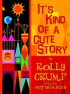 It's Kind of a Cute Story ebook by Rolly Crump, Jeff Heimbuch