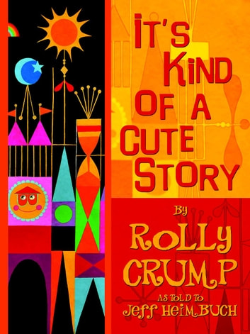 It's Kind of a Cute Story ebook by Rolly Crump,Jeff Heimbuch