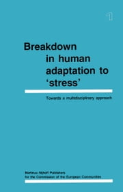Breakdown in Human Adaptation to 'Stress' - Towards a multidisciplinary approach Volume I ebook by J. Cullen,J. Siegrist,H. M. Wegmann