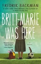 Britt-Marie Was Here - A Novel ebook by Fredrik Backman
