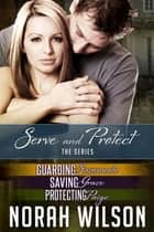 Serve and Protect Box Set eBook by Norah Wilson