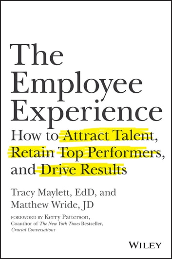 The Employee Experience - How to Attract Talent, Retain Top Performers, and Drive Results ebook by Tracy Maylett,Matthew Wride