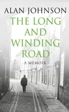 The Long and Winding Road eBook by Alan Johnson
