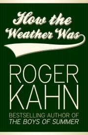 How the Weather Was ebook by Roger Kahn