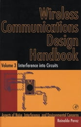 Wireless Communications Design Handbook - Interference into Circuits: Aspects of Noise, Interference, and Environmental Concerns ebook by Reinaldo Perez