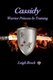 Cassidy: Warrior Princess in Training ebook by Leigh Brock
