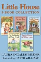Little House 5-Book Collection - Little House in the Big Woods, Farmer Boy, Little House on the Prairie, On the Banks of Plum Creek, By the Shores of Silver Lake ebook by Garth Williams, Laura Ingalls Wilder