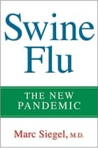 Swine Flu - The New Pandemic ebook by Marc Siegel