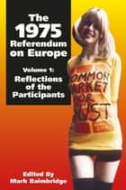 The 1975 Referendum on Europe - Volume 1 - Reflections of the Participants ebook by Mark Baimbridge
