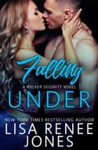 Falling Under - Walker Security, #3 ebook by Lisa Renee Jones