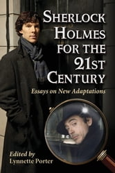 Sherlock Holmes for the 21st Century - Essays on New Adaptations ebook by