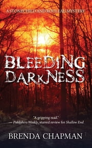 Bleeding Darkness - A Stonechild and Rouleau Mystery ebook by Brenda Chapman