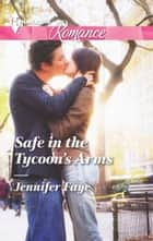 Safe in the Tycoon's Arms eBook by Jennifer Faye