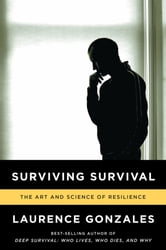 Surviving Survival: The Art and Science of Resilience ebook by Laurence Gonzales