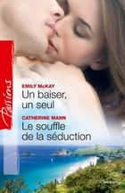 Un baiser, un seul - Le souffle de la séduction ebook by Emily McKay, Catherine Mann