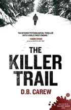 The Killer Trail ebook by D.B. Carew