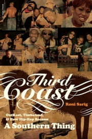 Third Coast - Outkast, Timbaland, and How Hip-hop Became a Southern Thing ebook by Roni Sarig