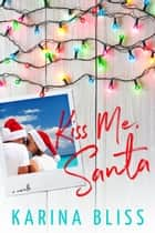 Kiss Me, Santa ebook by Karina Bliss
