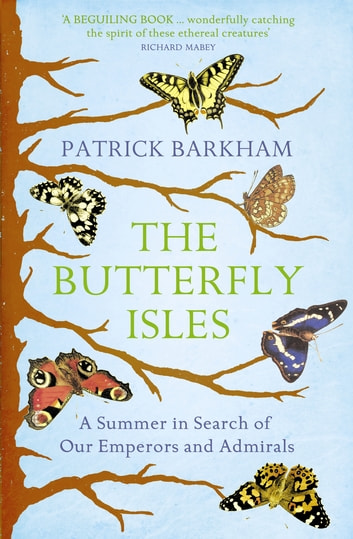 Butterfly Isles - A Summer In Search Of Our Emperors And Admirals ebook by Patrick Barkham